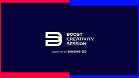 BOOST CREATIVITY SESSION Supported by SAMSUNG SSD